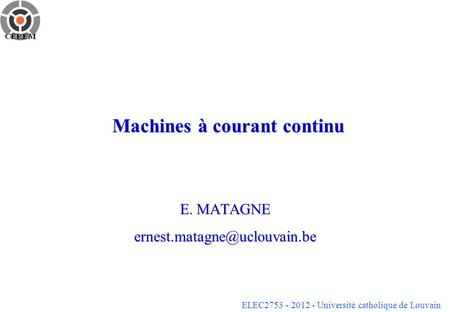 ELEC2753 - 2012 - Université catholique de Louvain Machines à courant continu E. MATAGNE