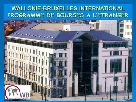 1 WALLONIE-BRUXELLES INTERNATIONAL PROGRAMME DE BOURSES A LETRANGER.
