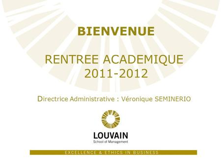 1 BIENVENUE RENTREE ACADEMIQUE 2011-2012 D irectrice Administrative : Véronique SEMINERIO.
