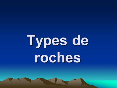 Types de roches.