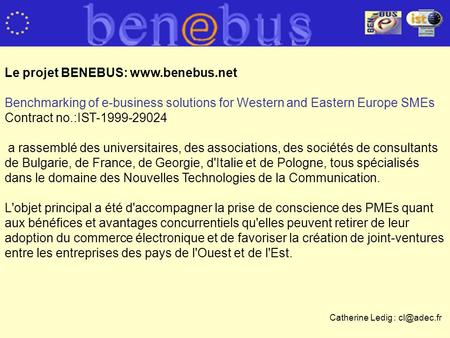 Le projet BENEBUS: www.benebus.net Benchmarking of e-business solutions for Western and Eastern Europe SMEs Contract no.:IST-1999-29024 a rassemblé des.