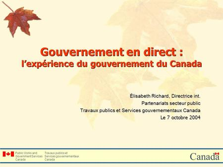 Public Works and Government Services Canada Travaux publics et Services gouvernementaux Canada Gouvernement en direct : lexpérience du gouvernement du.