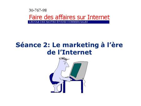 Séance 2: Le marketing à lère de lInternet. Plan de la séance a) Marketing numérique b) Marketing traditionnel vs numérique c) Approche du marketing numérique.