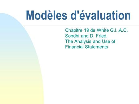 Modèles d'évaluation Chapitre 19 de White G.I.,A.C. Sondhi and D. Fried, The Analysis and Use of Financial Statements.