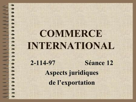 COMMERCE INTERNATIONAL 2-114-97Séance 12 Aspects juridiques de lexportation.