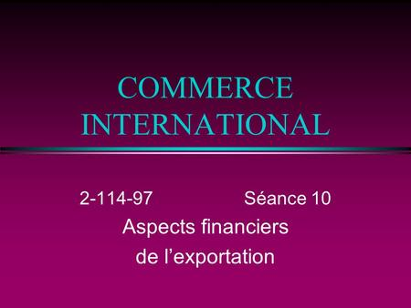 COMMERCE INTERNATIONAL 2-114-97Séance 10 Aspects financiers de lexportation.