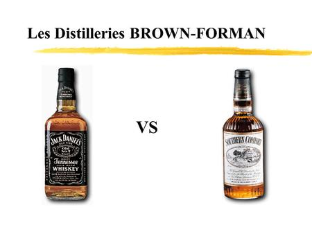 Les Distilleries BROWN-FORMAN VS. Brown-Forman... zCinquième distillerie en importance aux États-Unis zVentes de 457$ millions et bénéfice net de 31,2$