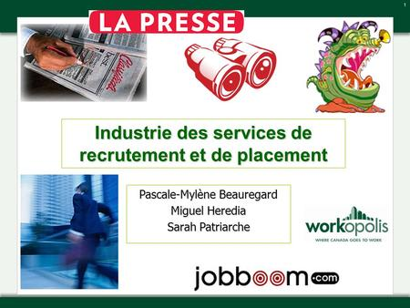 1 Industrie des services de recrutement et de placement Pascale-Mylène Beauregard Miguel Heredia Sarah Patriarche.