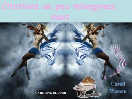 07.06.2014 04:24:35 Citations un peu misogynes, mais...