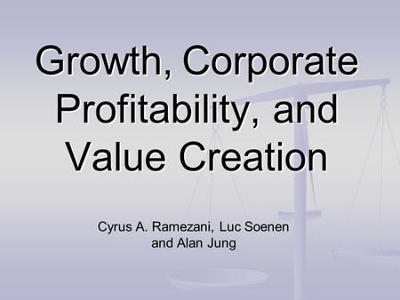 Growth, Corporate Profitability, and Value Creation Cyrus A. Ramezani, Luc Soenen and Alan Jung.