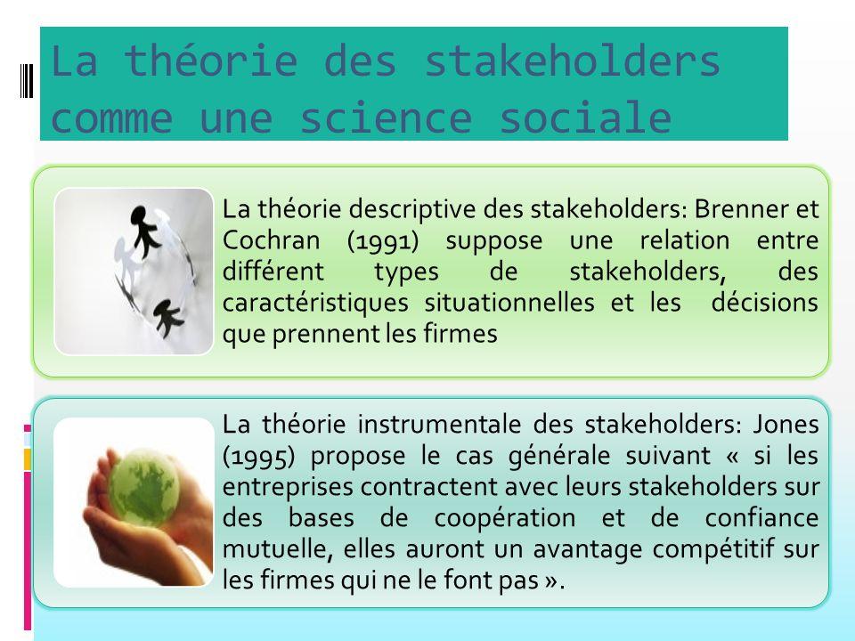 La théorie des stakeholders comme une théorie normative Ce type de théorie nécessite de spécifier quelles sont les obligations morales de la théorie de stakeholders que les managers doivent avoir envers non seulement les actionnaires mais aussi les autres stakeholders