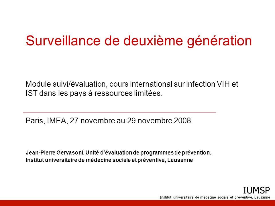 IUMSP Institut universitaire de médecine sociale et préventive, Lausanne 20 Surveillance…de première génération Surveillance épidémiologique = Système de récolte organisée et centralisée de données sur loccurrence de maladies, de symptômes, dexamens de diagnostic de façon à pouvoir surveiller lapparition ou suivre lévolution dépidémies Dans le cas du VIH signifie un système de recueil de données biologiques du VIH (résultat de test VIH+) dans la population, en général sur la base dun système centralisé à déclaration obligatoire