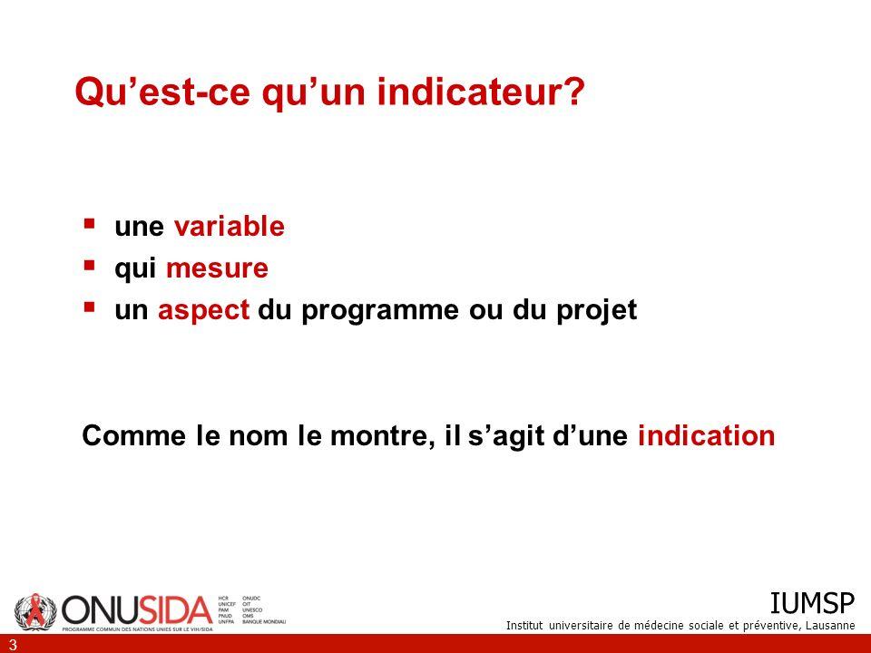 IUMSP Institut universitaire de médecine sociale et préventive, Lausanne 4 Indicateur peut être: Taux Ratio Pourcentage Moyenne Classement Nombre Index composite Lindicateur est toujours quantitatif