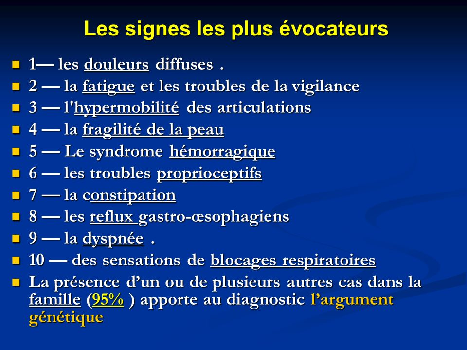 SIX signes majeurs (PAPAFHH) P oly A lgies P roprioception ( P erception des sensations) A sthénie F ragilité cutanée H émorragies H ypermobilité.