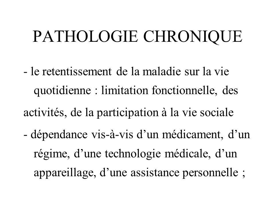 PATHOLOGIE CHRONIQUE - besoin de soins médicaux ou paramédicaux, daide psychologique, déducation ou dadaptation.