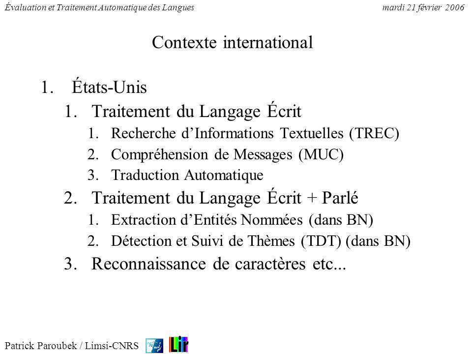 Patrick Paroubek / Limsi-CNRS Évaluation et Traitement Automatique des Languesmardi 21 février 2006 Évaluation aux USA (Parole) 1.CSR (DARPA) read & found english, 89-97 2.