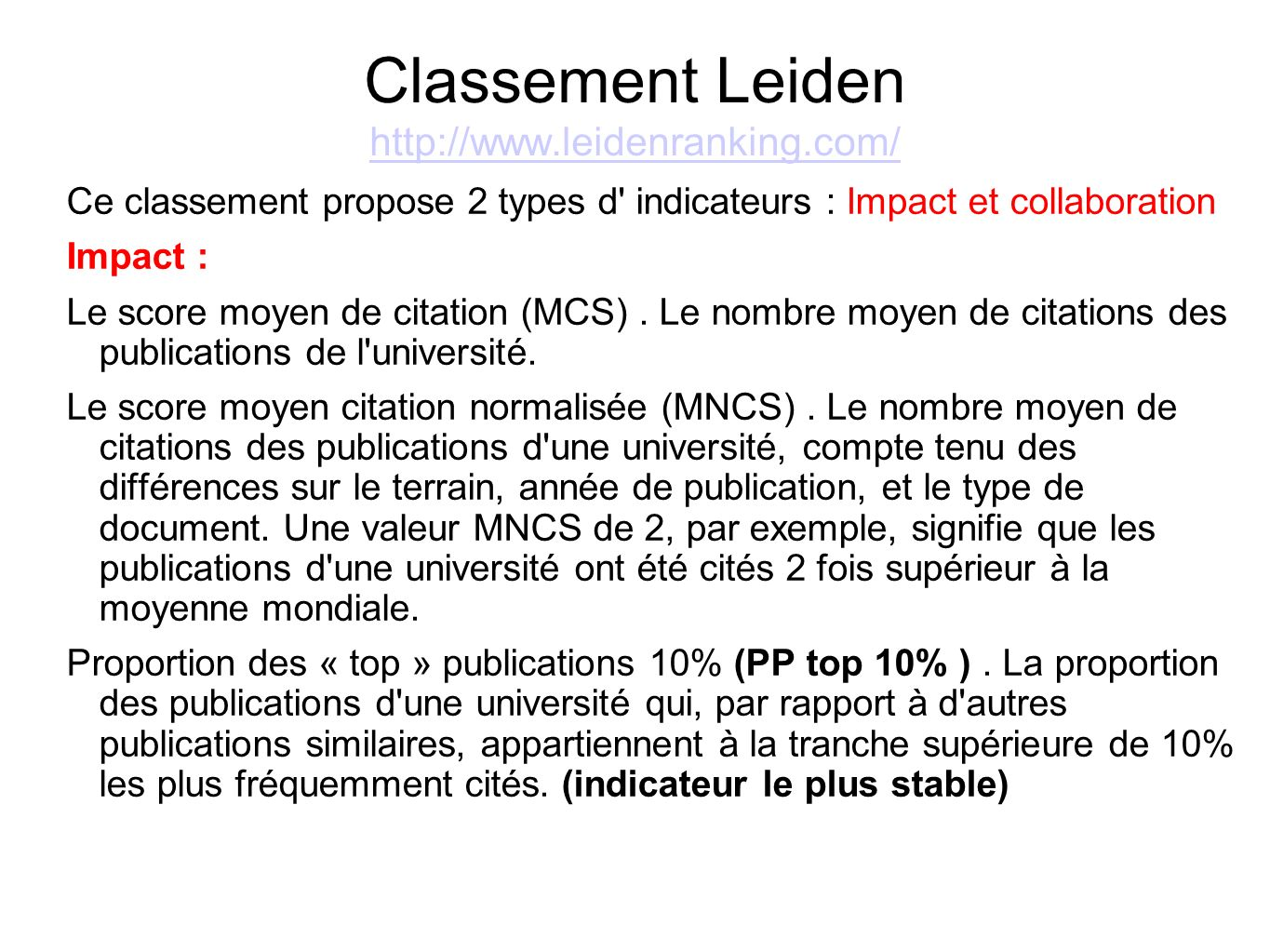 Classement Leiden (suite) http://www.leidenranking.com/ http://www.leidenranking.com/ Collaboration Proportion des publications de collaboration (PP collab ).