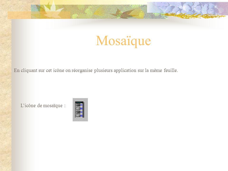 Mosaïque En cliquant sur cet icône on réorganise plusieurs application sur la même feuille.