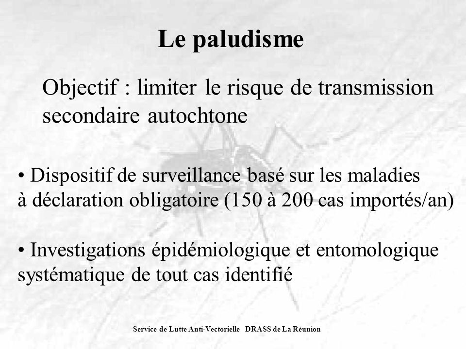 Service de Lutte Anti-Vectorielle DRASS de La Réunion Le paludisme Derniers cas de paludisme autochtone : 05/2005 : Saint André 05/2000 : Saint Louis 05/1991 : Le Port