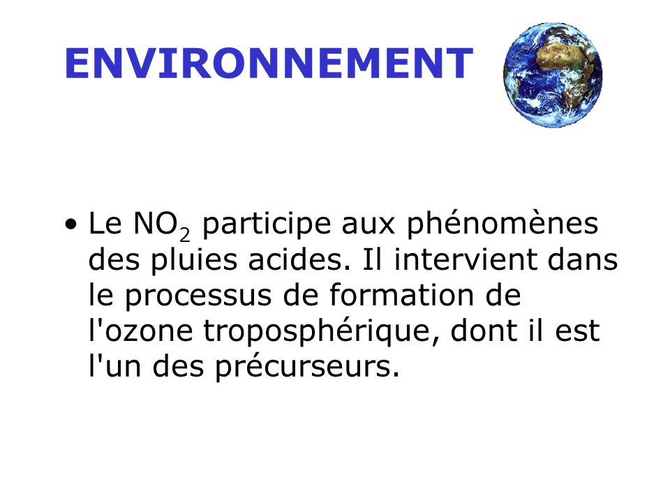 Le NO 2 participe aux phénomènes des pluies acides.
