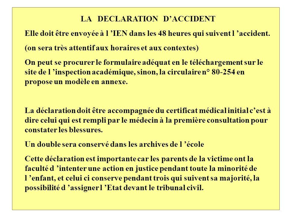 LA DECLARATION DACCIDENT Elle doit être envoyée à l IEN dans les 48 heures qui suivent l accident.