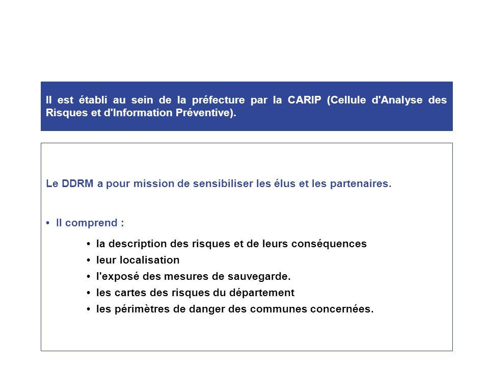 Il est établi au sein de la préfecture par la CARIP (Cellule d Analyse des Risques et d Information Préventive).
