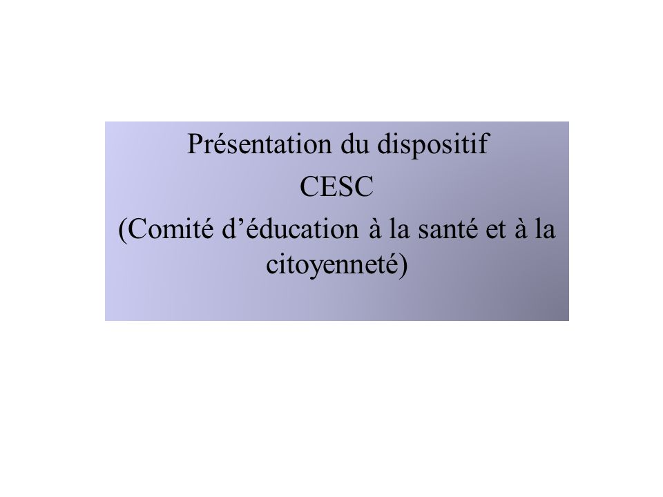 Présentation du dispositif CESC (Comité déducation à la santé et à la citoyenneté)