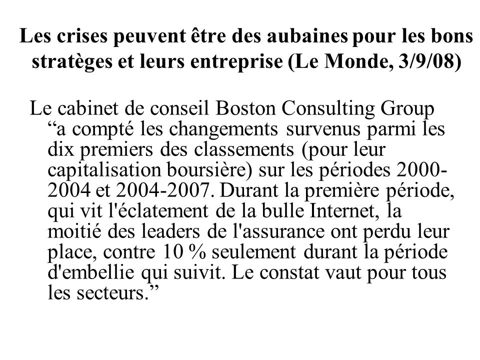 Les crises peuvent être des aubaines pour les bons stratèges et leurs entreprise Les différences managériales pourraient expliquer ce paradoxe.