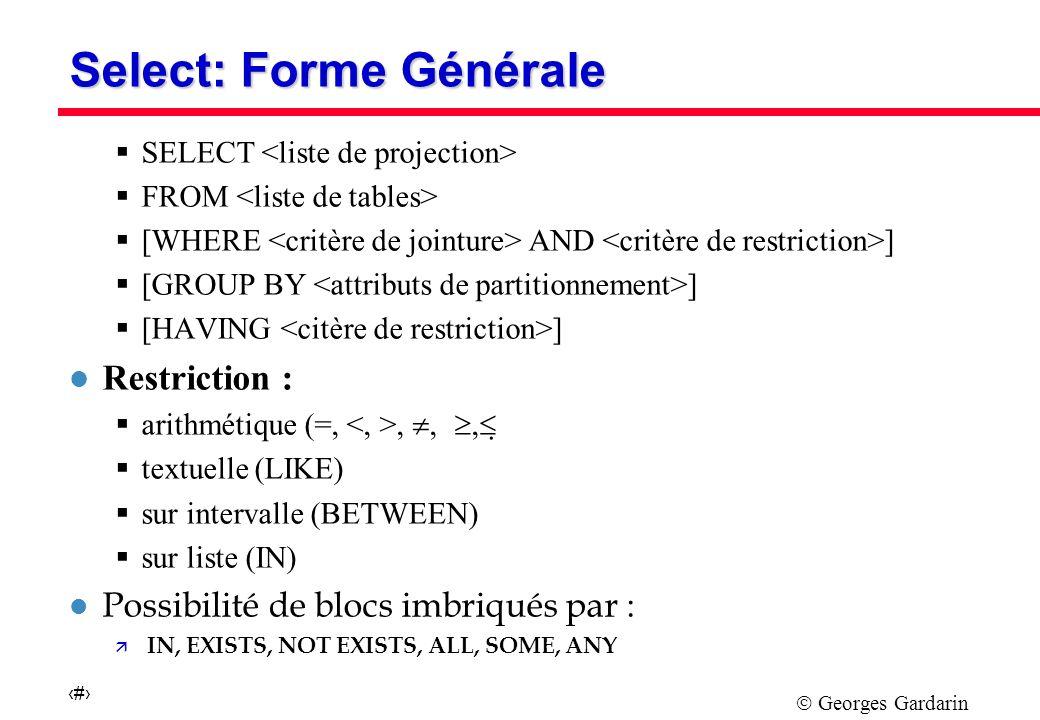 Georges Gardarin 11 COMMANDE INSERT INSERT INTO [( attribute [,attribute] … )] {VALUES [, ] … | } l Exemples INSERT INTO VINS (NV, CRU, MILLESIME) VALUES 112, JULIENAS , NULL INSERT INTO BUVEURS (NB,NOM,PRENOM) SELECT NVT, NOM, PRENOM FROM VITICULTEURS WHERE VILLE LIKE %DIJON%