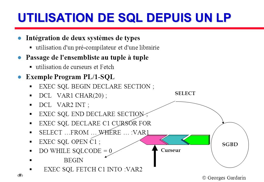 Georges Gardarin 15 SQL1 - 89 : INTEGRITE l VALEURS PAR DEFAUT CREATE TABLE VINS ( NV INT UNIQUE, CRU CHAR(10), ANNEE INT, DEGRE FIXED (5,2), NVT INT, PRIX FIXED(7,2) DEFAULT 40 ) l CONTRAINTES DE DOMAINES SALAIRE INT CHECK BETWEEN 6000 AND 100000