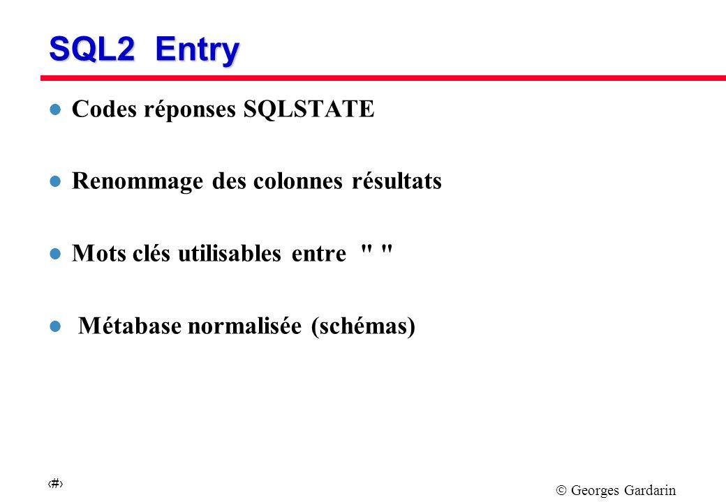 Georges Gardarin 21 SQL2 Intermediate l TYPES DE DONNEES DATE AVEC OPERATIONS DATE, TIME et TIMESTAMP Intervalles de temps l CASCADE DES MISES A JOUR Suppression en cas d intégrité référentielle avec options l Cascader les suppressions (CASCADE) l Rendre nul l attribut référençant (NULLIFY) l DIFFERENTS ALPHABETS ET ORDRES DE LETTRES