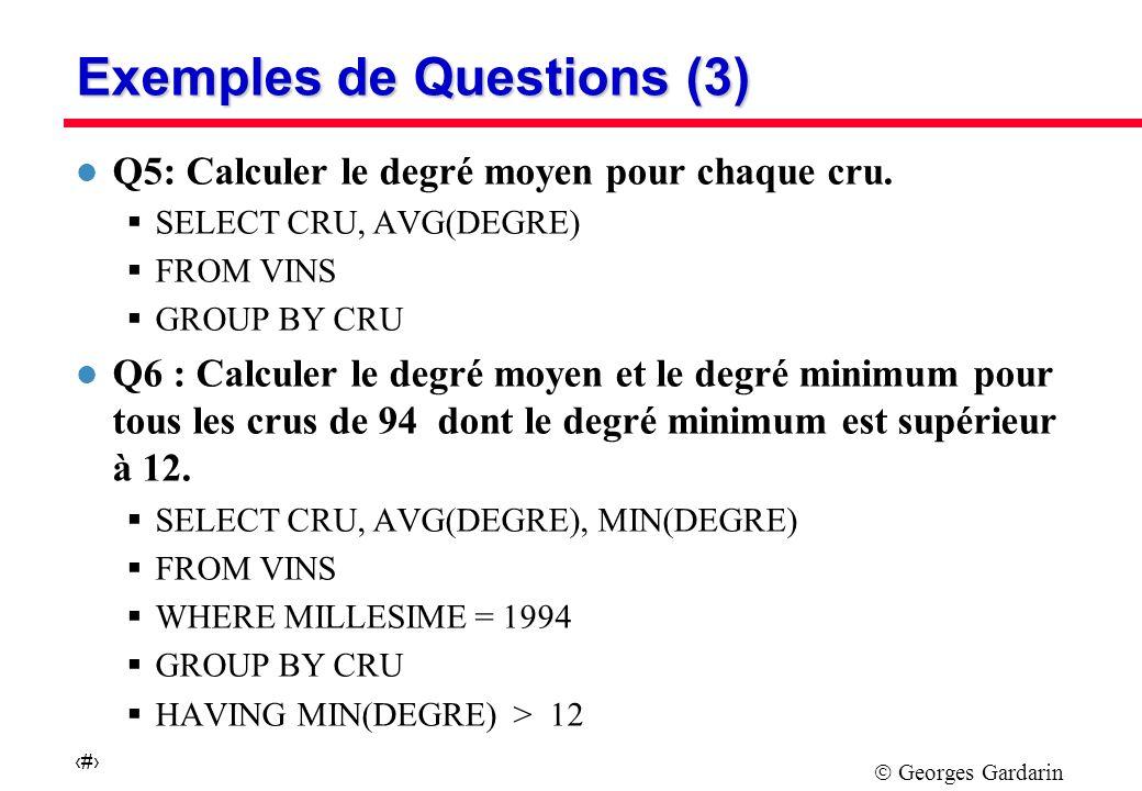 Georges Gardarin 10 Select: Forme Générale SELECT FROM [WHERE AND ] [GROUP BY ] [HAVING ] l Restriction : arithmétique (=,, textuelle (LIKE) sur intervalle (BETWEEN) sur liste (IN) l Possibilité de blocs imbriqués par : ä IN, EXISTS, NOT EXISTS, ALL, SOME, ANY