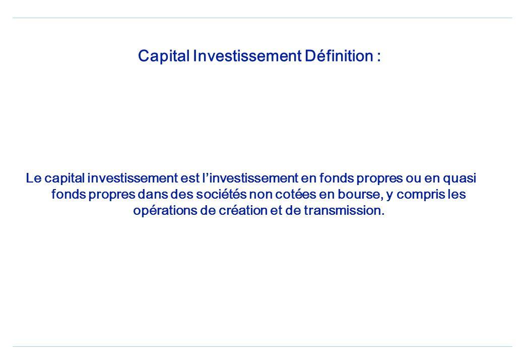 Capital Investissement Définition : Le capital investissement est linvestissement en fonds propres ou en quasi fonds propres dans des sociétés non cotées en bourse, y compris les opérations de création et de transmission.