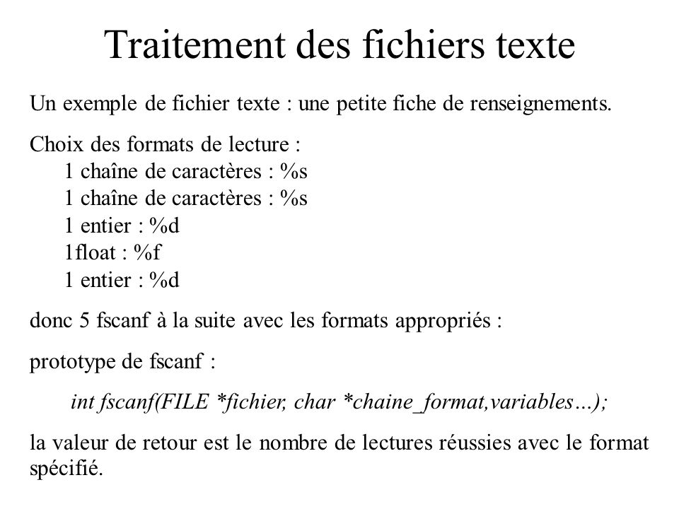 Traitement des fichiers texte #include void main() { FILE *fildesc; char nom[50], prenom[50]; int age, poids; float taille; fildesc=fopen( data.txt , rt ); if (!fildesc) { printf( fichier non ouvert !\n ); }