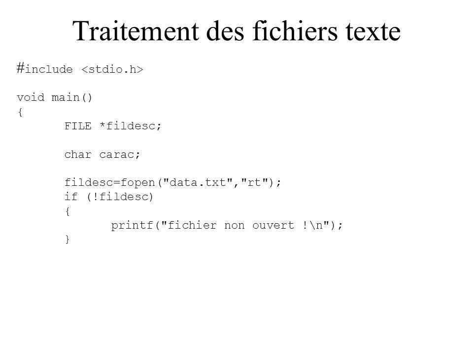 Traitement des fichiers texte else { printf( fichier ouvert !\n ); while(feof(fildesc) != 0) { fscanf(fildesc, %c ,&carac); printf( %c ,carac); } fclose(fildesc); } Toujours garder une trace du format d un fichier texte pour pouvoir le relire par la suite !
