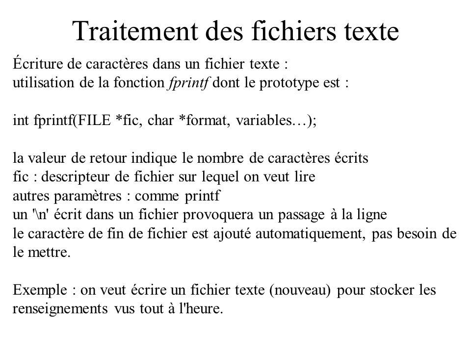 Traitement des fichiers texte #include void main() { char nom[50]= Martin ; char prenom[50]= Jean ; int age=28; float taille=1.84; int poids = 95; FILE *ficdata; ficdata=fopen( donnees.txt , wt ); if (ficdata==NULL) { printf( fichier non ouvert\n ); }