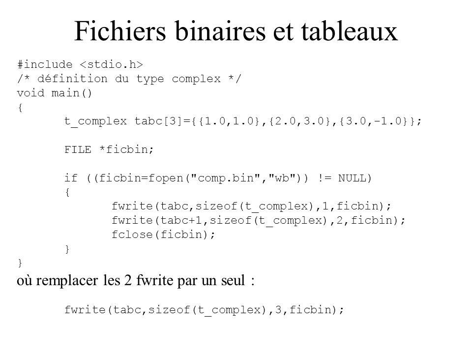 Fichiers binaires et tableaux Lecture d un fichier binaire pour placer les valeurs lues dans un tableau : il faut par contre connaître par avance le nombre d éléments stockés dans le fichier ou utiliser une boucle pour lire le fichier.