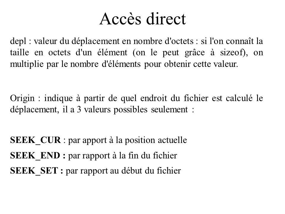 Accès direct Exemple : avec le fichier contenant les valeurs des nombres complexes, on veut seulement lire la troisième valeur sans se préoccuper des autres : on va ouvrir le fichier, puis déplacer le descripteur pour aller directement là ou se trouve les valeurs du 3ème élément.
