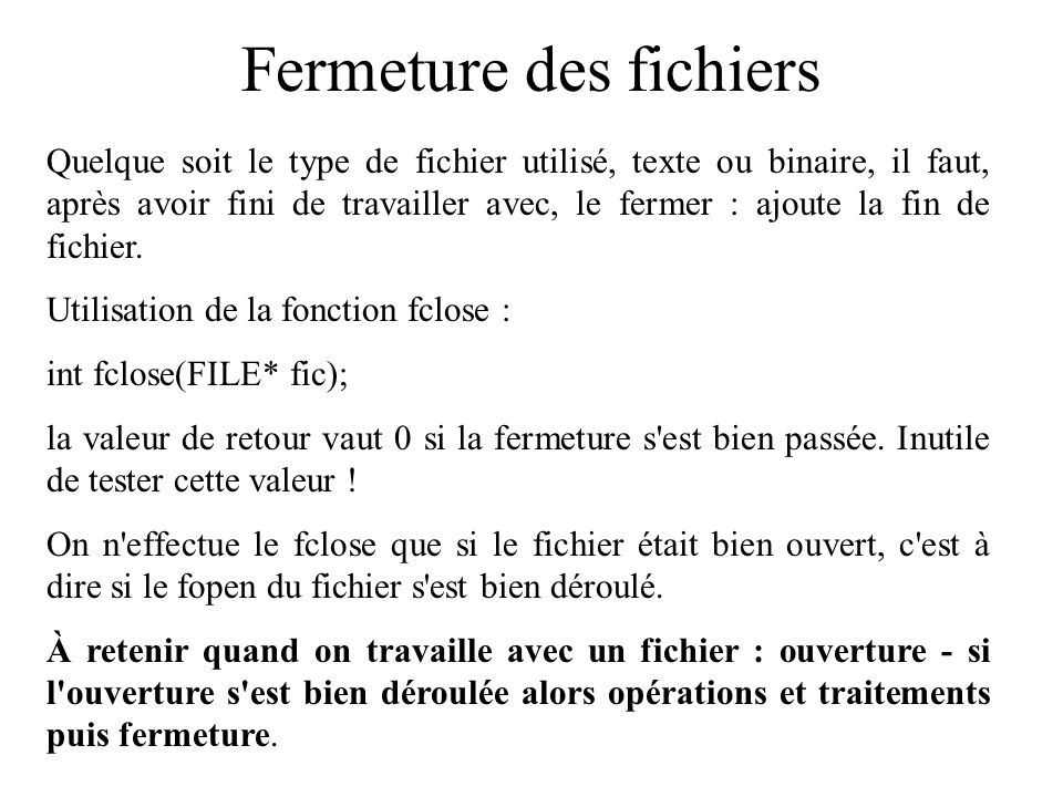 Gestion de la fin de fichier Attention à l emploi de la fonction feof : on a précisé qu elle indique si oui ou non on est à la fin du fichier.