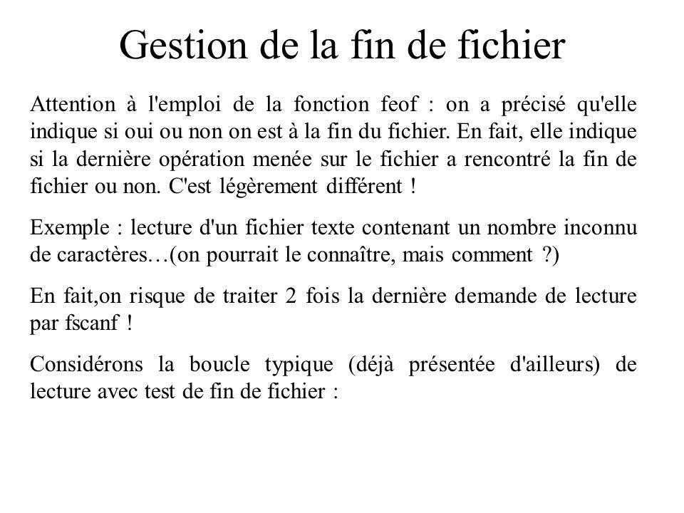 Gestion de la fin de fichier while (feof(fic) != 0) { lecture suivante; rangement de la valeur lue; } et appliquons là à un fichier de taille inconnue.