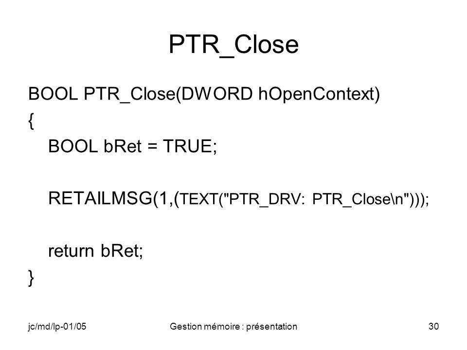 jc/md/lp-01/05Gestion mémoire : présentation31 IOCTL (1) BOOL PTR_IOControl(DWORD hOpenContext, DWORD dwCode, PBYTE pBufIn, DWORD dwLenIn, PBYTE pBufOut, DWORD dwLenOut, PDWORD pdwActualOut) {