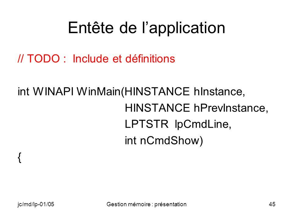 jc/md/lp-01/05Gestion mémoire : présentation46 Création et initialisation des buffers // TODO: définition du nom de la structure à passer // TODO: allocation des buffers In et Out // TODO: initialisation des 2 buffers(wcscpy) // TODO: affichage du buffer Out (MessageBox) // TODO: impression des adresses des buffers (RETAILMSG)