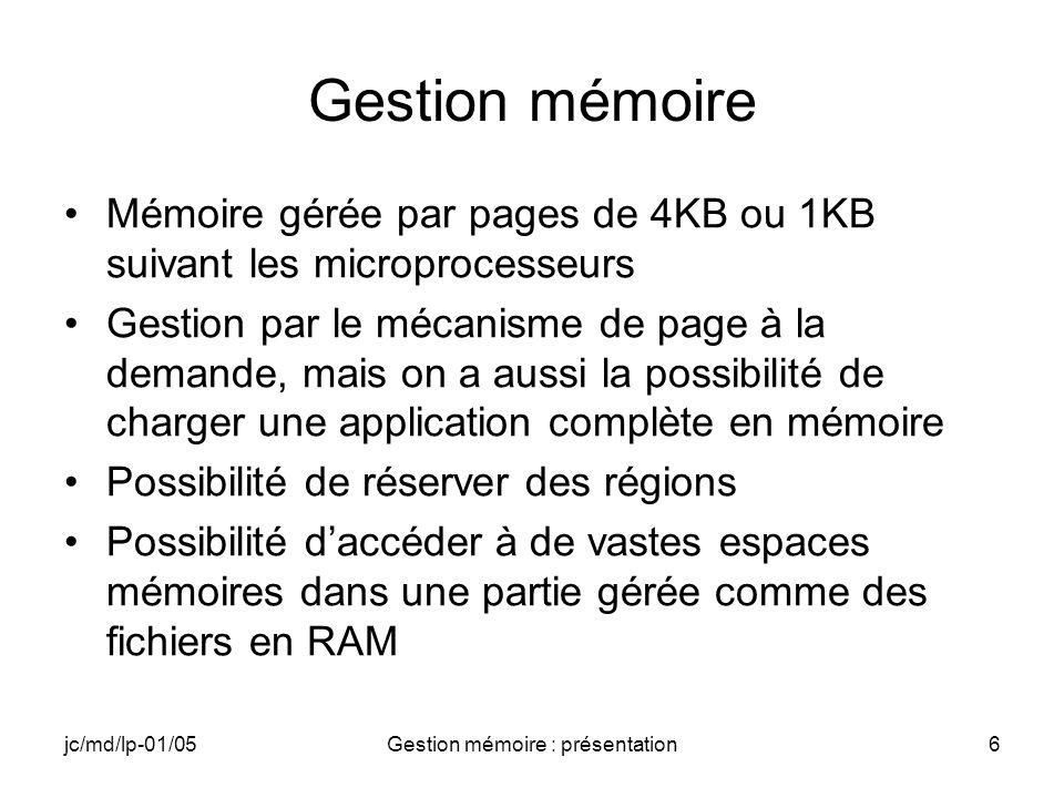 jc/md/lp-01/05Gestion mémoire : présentation7 Mémoire locale du process (1) 0 à 32 MB 64 KB réservés Code Données ROM Données RAM Tas Pile Espace allouable Dll « dynamiques »