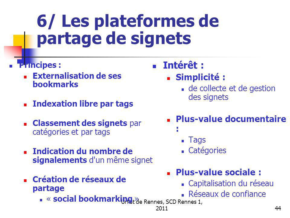 Urfist de Rennes, SCD Rennes 1, 201145 6/ Plateformes de partage de signets Généralistes : Delicious : Yahoo Delicious Diigo Blogmarks : entreprise française Blogmarks Blinklist : MindValley Labs, entreprise de Malaisie Blinklist Scientifiques : Connotea : revue Nature Connotea 2collab : Elsevier 2collab Bibsonomy : Université de Kassel (Allemagne) Bibsonomy