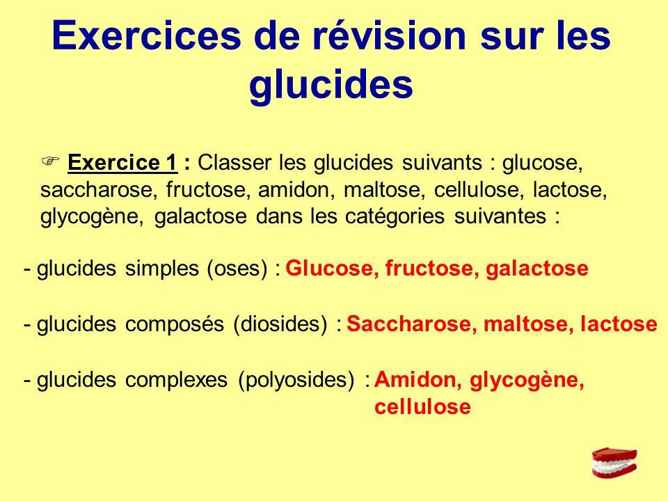 Exercice 2 : Sur la table suivante pour chaque aliments : attribuer le type de glucide(s) quil contient : glucides simples (GS), glucides composés (GC), glucides complexes (GCX) et préciser le nom de chaque glucide : amidon, saccharose… GC saccharose GS fructose GCX amidon GC et GS