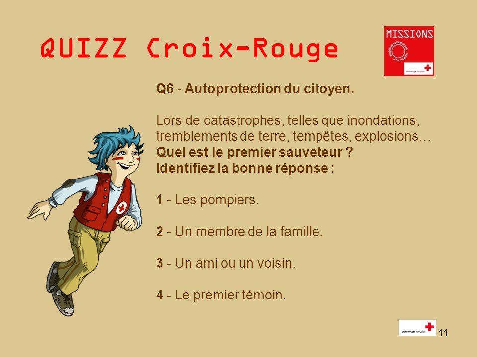 QUIZZ Croix-Rouge 12 Q7 - « Les gestes qui sauvent une vie » 1 - Sauver une vie est de la responsabilité des Secouristes de la Croix-Rouge, du SAMU et des autres professionnels des secours.