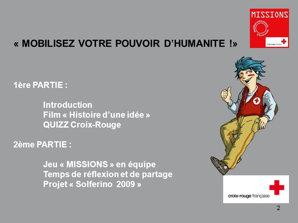 QUIZZ Croix-Rouge « Mobilisez votre pouvoir dhumanité » 1 - 3 Film « Histoire dune idée » Durée : 8 minutes « MOBILISEZ VOTRE POUVOIR DHUMANITE !»