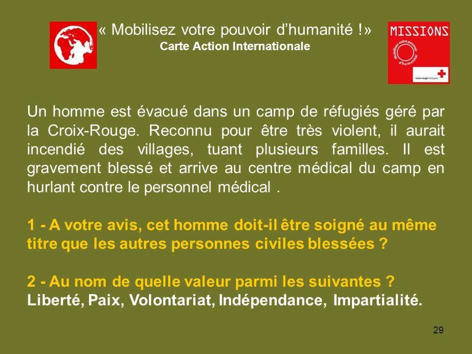 QUIZZ Croix-Rouge 1 - OUI, la priorité est dapporter du secours à toute personne blessée quelle quelle soit selon le principe dHUMANITE.