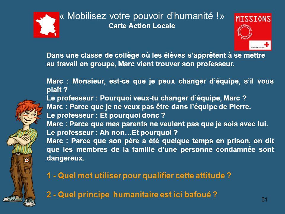QUIZZ Croix-Rouge « Mobilisez votre pouvoir dhumanité !» Carte Action Locale 1 - Quel mot utiliser pour qualifier cette attitude .