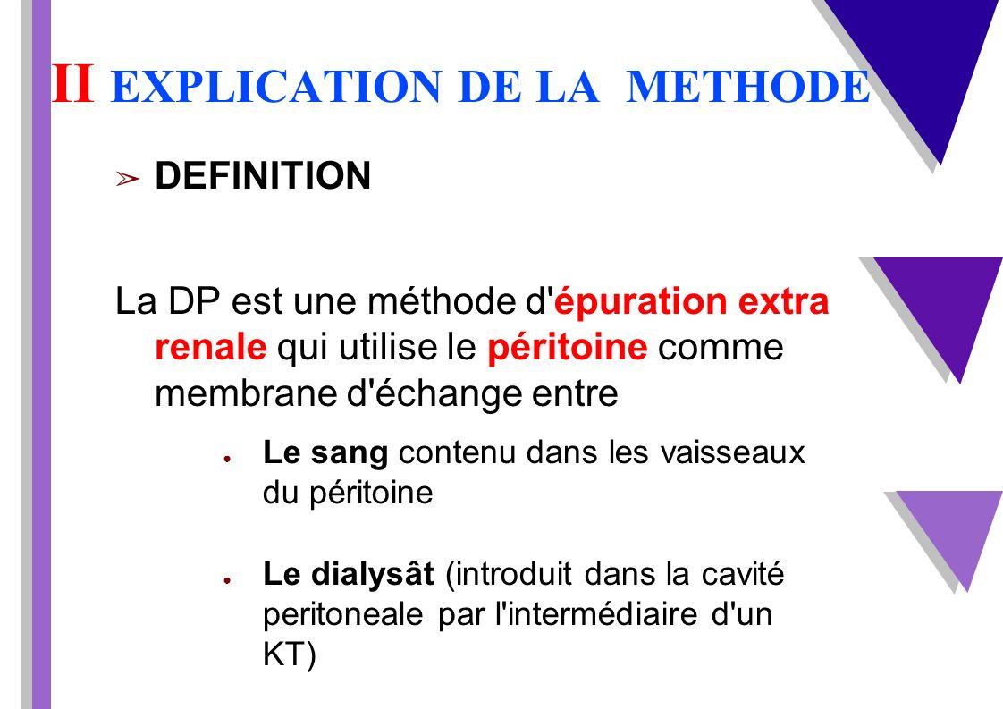 2 méthodes DPCA (dialyse peritoneale continue ambulatoire) 4 échanges (7h,11h,16h,20h), en journée DPA (dialyse peritoneale automatisée) Plusieurs échanges de nuit sur environ 12h Deconnectable : Patient autonome Non déconnectable : Patient non autonome ou âgé